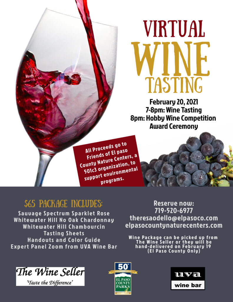 """Graphic flyer for the 2021 Virtual Wine tasting. Upper left corner has a clear wine glass with a red liquid being poured into it, upper right has """"Virtual wine tasting, February 20, 2021, 7-8pm wine tasting, 8pm hobby wine competition award ceremony"""". Bottom half has a grey box with additional text and three logos at the bottom (left to right) The Wine Seller logo, El Paso County Parks 50th Anniversary Logo, UVA Wine Bar Logo"""